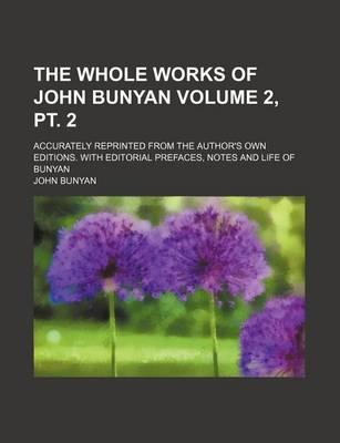 The Whole Works of John Bunyan; Accurately Reprinted from the Author's Own Editions. with Editorial Prefaces, Notes and Life of Bunyan Volume 2, PT. 2