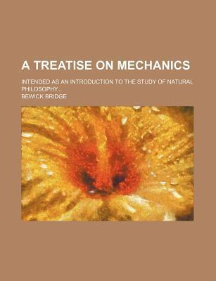 A Treatise on Mechanics; Intended as an Introduction to the Study of Natural Philosophy
