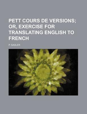 Pett Cours de Versions; Or, Exercise for Translating English to French