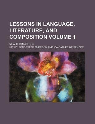 Lessons in Language, Literature, and Composition; New Terminology Volume 1