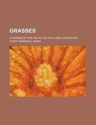 Grasses; A Handbook for Use in the Field and Laboratory