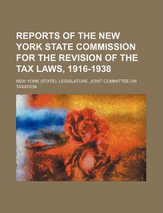 Reports of the New York State Commission for the Revision of the Tax Laws, 1916-1938