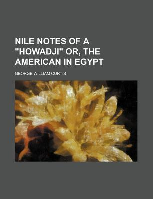 """Nile Notes of a """"Howadji"""" Or, the American in Egypt"""