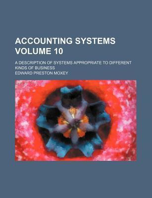 Accounting Systems; A Description of Systems Appropriate to Different Kinds of Business Volume 10