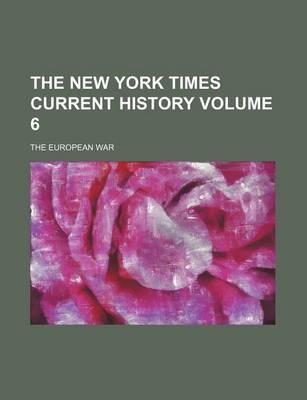 The New York Times Current History; The European War Volume 6