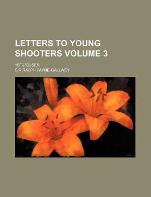 Letters to Young Shooters; 1st-[3d] Ser Volume 3