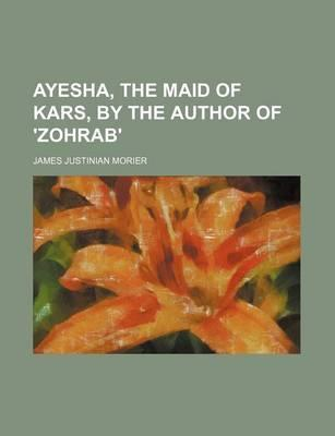 Ayesha, the Maid of Kars, by the Author of 'Zohrab'