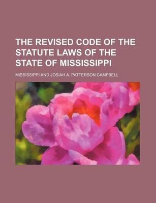 The Revised Code of the Statute Laws of the State of Mississippi