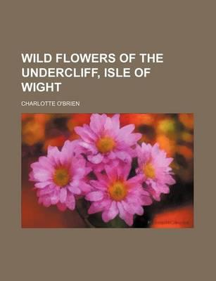 Wild Flowers of the Undercliff, Isle of Wight