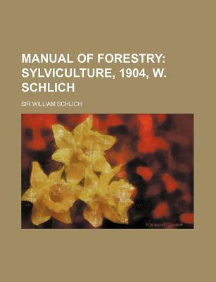 Manual of Forestry; Sylviculture, 1904, W. Schlich