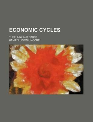 Economic Cycles; Their Law and Cause
