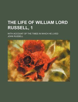 The Life of William Lord Russell, 1; With Account of the Times in Which He Lived