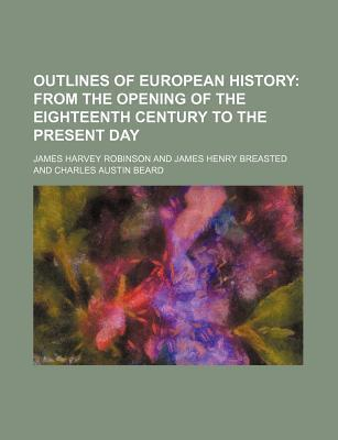 Outlines of European History; From the Opening of the Eighteenth Century to the Present Day