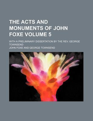 The Acts and Monuments of John Foxe; With a Preliminary Dissertation by the REV. George Townsend Volume 5