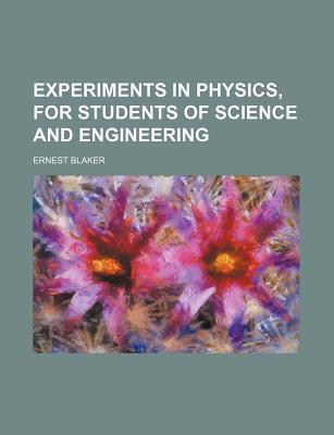 Experiments in Physics, for Students of Science and Engineering