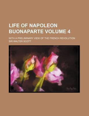 Life of Napoleon Buonaparte; With a Preliminary View of the French Revolution Volume 4