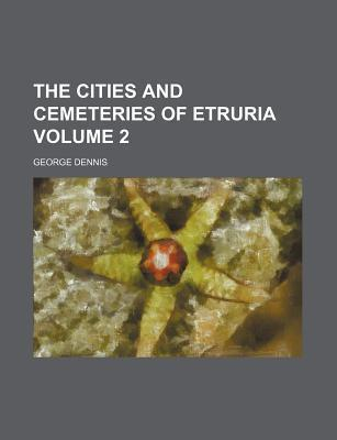 The Cities and Cemeteries of Etruria Volume 2