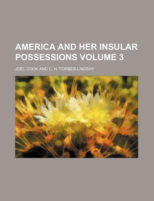 America and Her Insular Possessions Volume 3