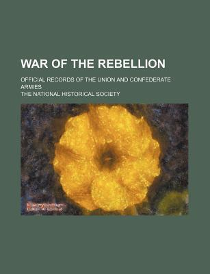 War of the Rebellion; Official Records of the Union and Confederate Armies