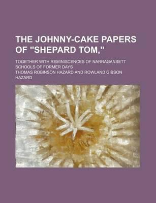 The Johnny-Cake Papers of Shepard Tom; Together with Reminiscences of Narragansett Schools of Former Days