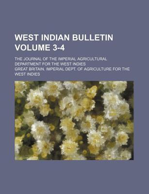 West Indian Bulletin; The Journal of the Imperial Agricultural Department for the West Indies Volume 3-4