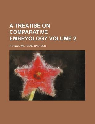 A Treatise on Comparative Embryology Volume 2