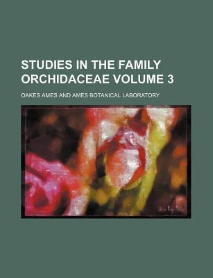Studies in the Family Orchidaceae Volume 3