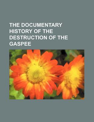 The Documentary History of the Destruction of the Gaspee