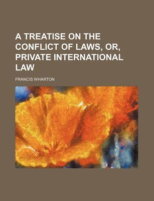 A Treatise on the Conflict of Laws, Or, Private International Law
