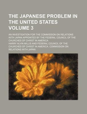 The Japanese Problem in the United States; An Investigation for the Commission on Relations with Japan Appointed by the Federal Council of the Churches of Christ in America Volume 3