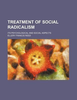 Treatment of Social Radicalism; Its Psychological and Social Aspects