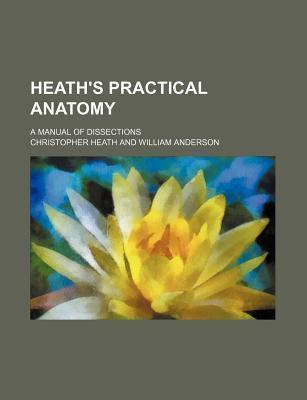 Heath's Practical Anatomy; A Manual of Dissections