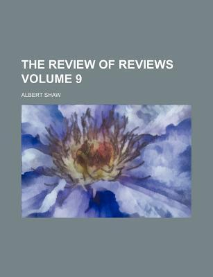 The Review of Reviews Volume 9