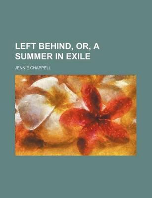 Left Behind, Or, a Summer in Exile