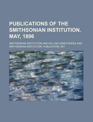 Publications of the Smithsonian Institution. May, 1896