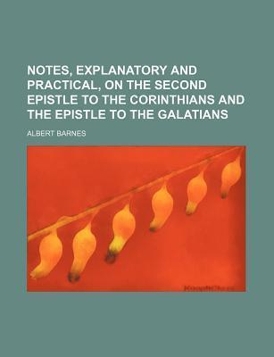 Notes, Explanatory & Practical, on the Second Epistle to the Corinthians & the Epistle to the Galatians