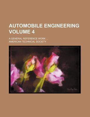 Automobile Engineering; A General Reference Work Volume 4
