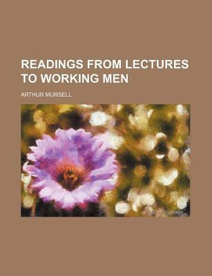 Readings from Lectures to Working Men