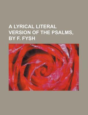 A Lyrical Literal Version of the Psalms, by F. Fysh