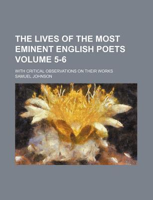 The Lives of the Most Eminent English Poets; With Critical Observations on Their Works Volume 5-6