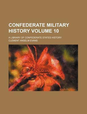 Confederate Military History; A Library of Confederate States History Volume 10