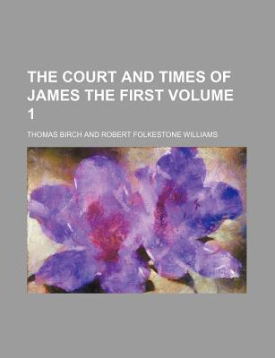 The Court and Times of James the First Volume 1