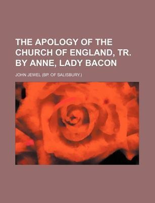 The Apology of the Church of England, Tr. by Anne, Lady Bacon