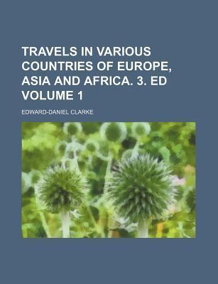 Travels in Various Countries of Europe, Asia and Africa. 3. Ed Volume 1