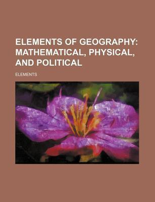 Elements of Geography; Mathematical, Physical, and Political