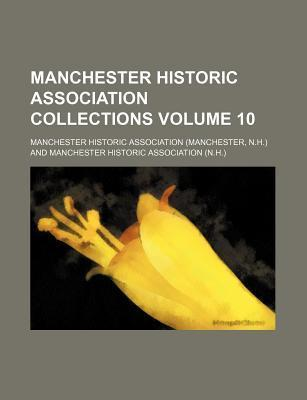 Manchester Historic Association Collections Volume 10