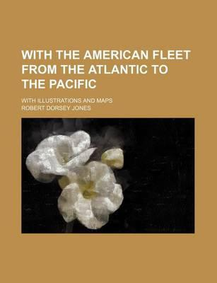 With the American Fleet from the Atlantic to the Pacific; With Illustrations and Maps