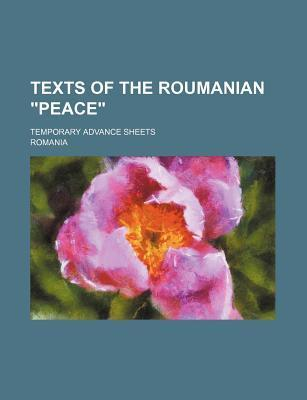 Texts of the Roumanian Peace; Temporary Advance Sheets