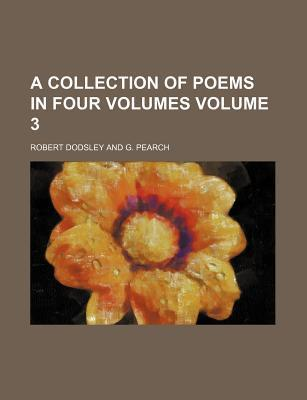 A Collection of Poems in Four Volumes Volume 3
