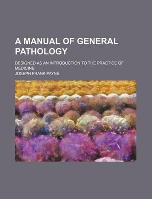 A Manual of General Pathology; Designed as an Introduction to the Practice of Medicine